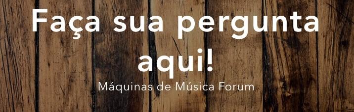 Máquinas de música forum - pergunte aqui