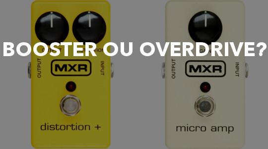 Você precisa de um pedal de Booster ou overdrive?