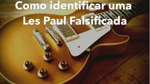 Destaque Les Paul falsificada