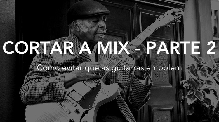 Cortar a mix 2 - evitar que as guitarras embolem