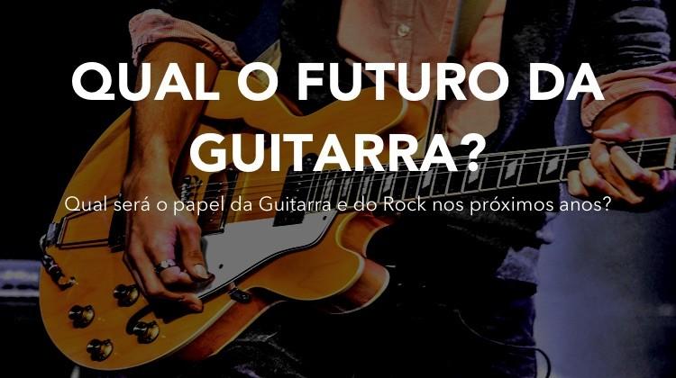 O futuro da guitarra e do rock