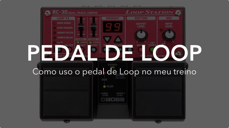 Pedal de Loop - Como eu uso e como ele me ajuda