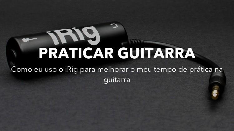 Praticar Guitarra com o iRig - Tocar guitarra com o iRig