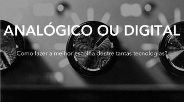 Analógico e Digital – Como escolher o melhor