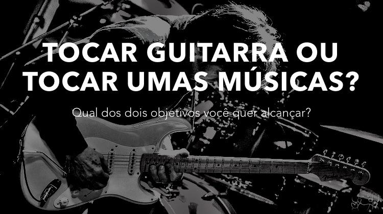 Tocar Guitarra ou tocar umas músicas