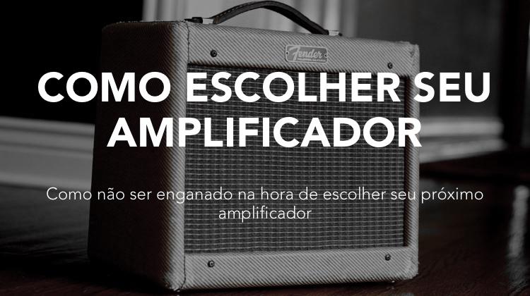 como não ser enganado na hora de comprar um novo amplificador